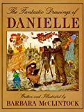 The Fantastic Drawings of Danielle, Barbara McClintock, 0395739802
