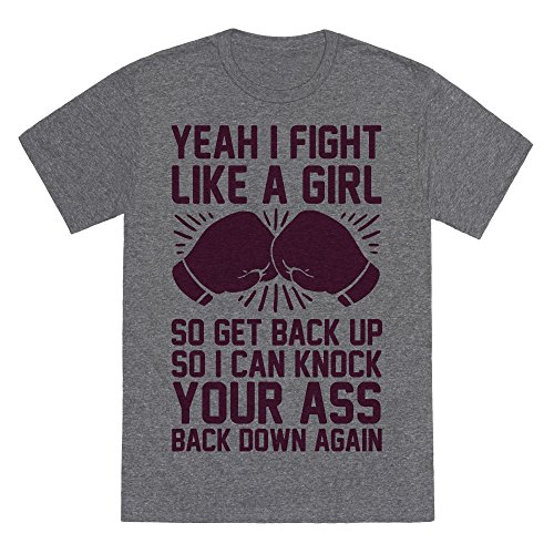 Yeah I Fight Like A Girl So Get Back Up So I Can Knock Your Ass Back Down Again Heathered Gray Small Mens/Unisex Fitted Triblend Tee by (Fight Fitted T-shirt)