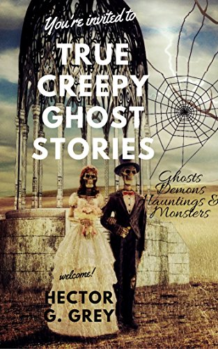 True Creepy Ghost Stories: Ghosts, Demons, Hauntings & Monsters:: You're cordially invited to: True Ghost Stories To Terrify You!