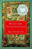 Rooms Are Never Finished, Shahid Agha Ali, 0393324168