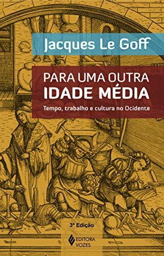 Para uma outra Idade Média: Tempo, trabalho e cultura no Ocidente - 18 ensaios