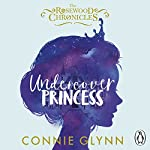 Undercover Princess: The Rosewood Chronicles, Book 1 | Connie Glynn