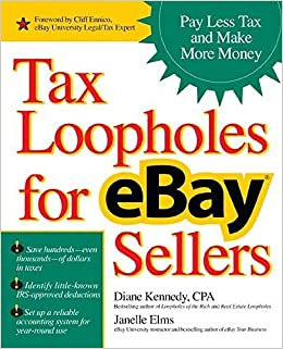 Tax Loopholes for eBay Sellers: Pay Less Tax and Make More Money by Kennedy, Diane, Elms, Janelle 1st edition (2005)