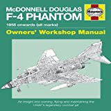 Mcdonnell Douglas F-4 Phantom Manual: An insight into owning, flying and maintaining the legendary Cold War combat jet (Owners Workshop Manual)