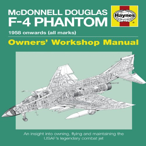 (McDonnell Douglas F-4 Phantom Manual 1958 Onwards (all marks): An Insight into Owning, Flying and Maintaining the Legendary Cold War Combat Jet (Owners' Workshop Manual))