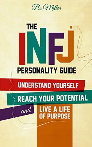 The INFJ Personality Guide: Understand yourself, reach your potential, and live a life of purpose. (Best Careers For Infj)