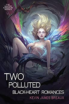 Two Polluted Black-Heart Romances (The Water Kingdom Book 2) by [Breaux, Kevin James]
