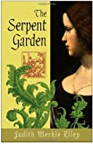 The Serpent Garden, Judith Merkle Riley, 0307395367