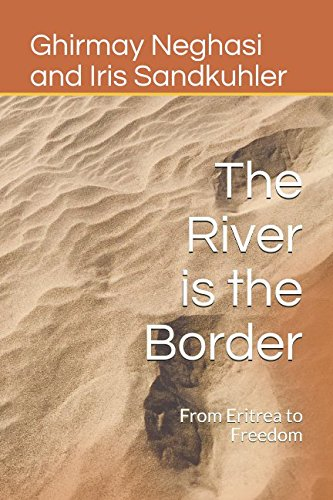 The River is the Border: From Eritrea to Freedom pdf epub
