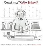 Scotch & Toilet Water?: A Book of Dog Cartoons