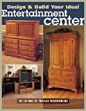 Design and Build Your Ideal Entertainment Center, Popular Woodworking Staff, 1558706976