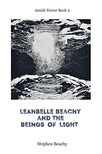 Leahbelle Beachy and the Beings of Light (Amish Terror Book 2)