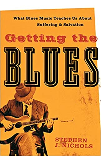 Getting the Blues: What Blues Music Teaches Us about Suffering and ...