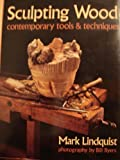 Sculpting Wood : Contemporary Tools and Techniques, Lindquist, Mark, 0871921774