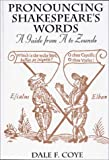 Pronouncing Shakespeare's Words, Dale F. Coye, 0313306559
