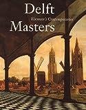 Delft Masters, Vermeer's Contemporaries, Michiel C. Kersten and Danielle H. Lokin, 9040098298