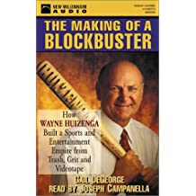 The Making of a Blockbuster: How Wayne Huizenga Built a Sports and Entertainment Empire from Trash, Grit and Videotape