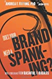 Does Your Brand Need a Spanking?, Andrea F. Fitting, 098580260X