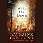 Wake the Dawn: A Novel   Lauraine Snelling