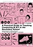 A Practical Guide to Teaching Computing and ICT in the Secondary School (Routledge Teaching Guides)