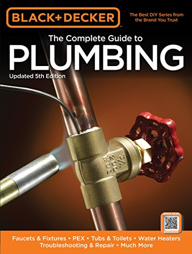 Black & Decker The Complete Guide to Plumbing, Updated 5th Edition: Faucets & Fixtures - PEX - Tubs & Toilets - Water Heaters - Troubleshooting & Repair - Much More (Black & Decker Complete Guide) (Plumbing Engineering)
