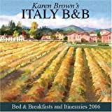 Karen Brown's Italy: Bed & Breakfasts and Itineraries 2006 (Karen Brown's Italy Bed & Breakfast: Exceptional Places to Stay & Itineraries)