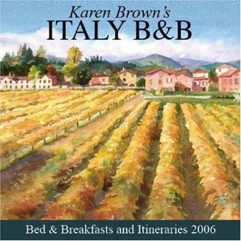 Karen Brown's Italy: Bed & Breakfasts and Itineraries 2006 (Karen Brown's Italy Bed & Breakfast:...