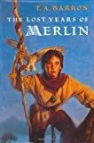 The Lost Years of Merlin, T. A. Barron, 0399230181