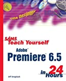 Teach Yourself Adobe® Premiere® 6.5 in 24 Hours, Jeff Sengstack, 0672324288