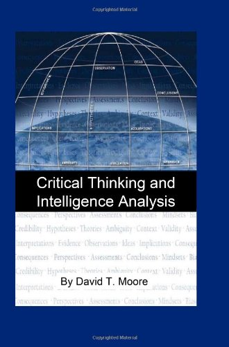 Critical thinking and intelligence analysis by david t. moore