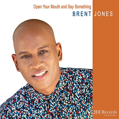 Brent Jones - Open Your Mouth and Say Something 2018