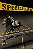 Spectacular Bid: The Last Superhorse of the Twentieth Century (Horses in History)