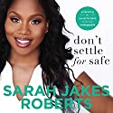 Don't Settle for Safe: Embracing the Uncomfortable to Become Unstoppable Audiobook by Sarah Jakes Roberts Narrated by Sisi Aisha Johnson