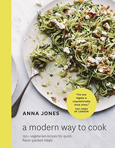 A Modern Way to Cook: 150+ Vegetarian Recipes for Quick, Flavor-Packed Meals [A Cookbook]
