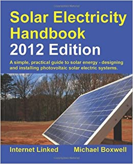 __FB2__ Solar Electricity Handbook - 2012 Edition: A Simple Practical Guide To Solar Energy - Designing And Installing Photovoltaic Solar Electric Systems. VOLTAR Media Regular viernes GALILEO founded voting Online