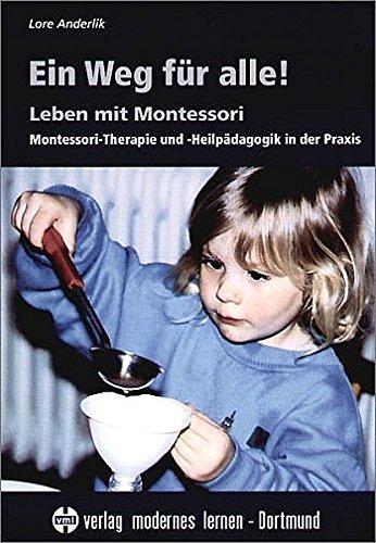 ein-weg-fr-alle-leben-mit-montessori-montessori-therapie-und-heilpdagogik-in-der-praxis
