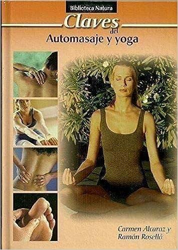Claves del automasaje y yoga: Amazon.es: Carmen Alcaraz y ...