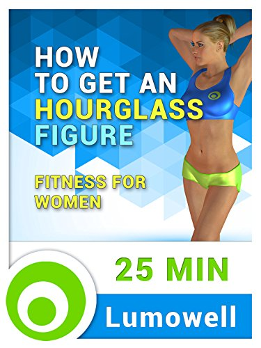 How to Get an Hourglass Figure - Fitness for Women