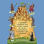The Lost Book of Mormon: A Journey Through the Mythic Lands of Nephi, Zarahemla, and Kansas City, Missouri   Avi Steinberg