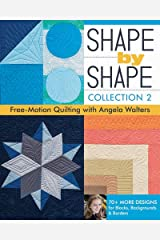Shape by Shape, Collection 2: Free-Motion Quilting with Angela Walters • 70+ More Designs for Blocks, Backgrounds & Borders Paperback