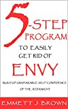 Kindle Store : How To Get Rid Of Envy: NEW 5-Step Program To Easily Get Rid Of Envy And Build Up Unshakable Self-Confidence Of The Jedi Knight (The Easy Way To Happiness Book 1)