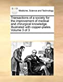 Transactions of a Society for the Improvement of Medical and Chirurgical Knowledge Illustrated with Copper-Plates, See Notes Multiple Contributors, 1170242669