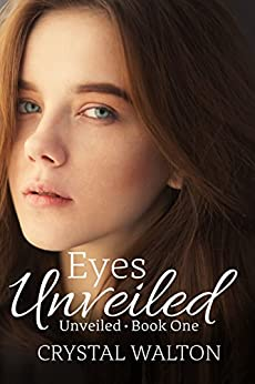 Eyes Unveiled (Unveiled Series Book 1) by [Walton, Crystal]