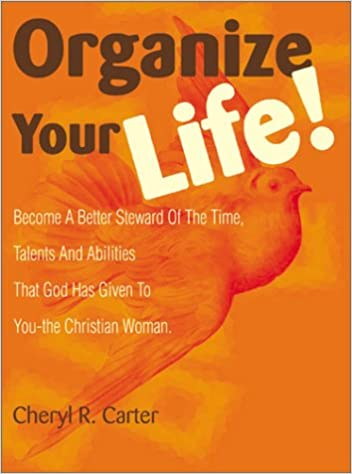 Organize Your Life!: Become a Better Steward of the Time