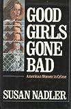 Good Girls Gone Bad, Susan Nadler, 0881910481