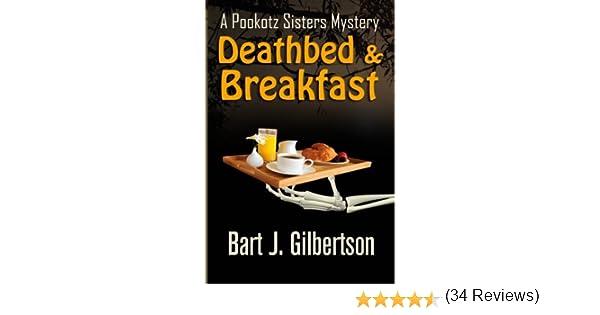 Deathbed and Breakfast: A Pookotz Sisters Mystery: Amazon.es: Gilbertson, Bart J.: Libros en idiomas extranjeros