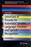 img - for Extraction of Prosody for Automatic Speaker, Language, Emotion and Speech Recognition (SpringerBriefs in Speech Technology) book / textbook / text book