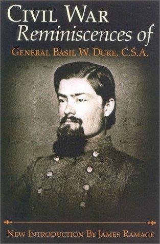 The Civil War Reminiscences of General Basil W. Duke, C.S.A
