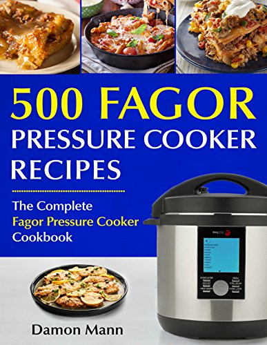 Top 500 Fagor Pressure Cooker Recipes Cookbook: 500 Recipes for Quick, Easy and Delicious Meals by Damon Mann