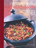 img - for Cooking with Wholefoods: Healthy and Wholesome Recipes for Grains, Pulses, Legumes and Beans book / textbook / text book